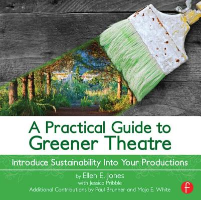 A Practical Guide to Greener Theatre By Jones, Ellen E.